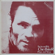 The Incredible Chet Baker Plays And Sings