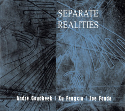 André Goudbeek - Xu Fengxia - Joe Fonda : Separate Realities