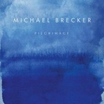 Michael Brecker : Pilgrimage