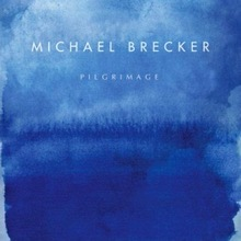 Michael Brecker : Pilgrimage (2007)