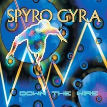 Spyro Gyra : Down The Wire