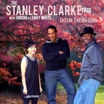 The Stanley Clarke Trio : Jazz In The Garden
