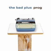 The Bad Plus : Prog