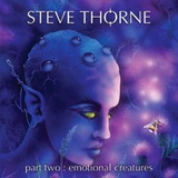 Steve Thorne : Emotional Creatures Part II
