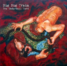 Big Big Train : The Underfall Yard